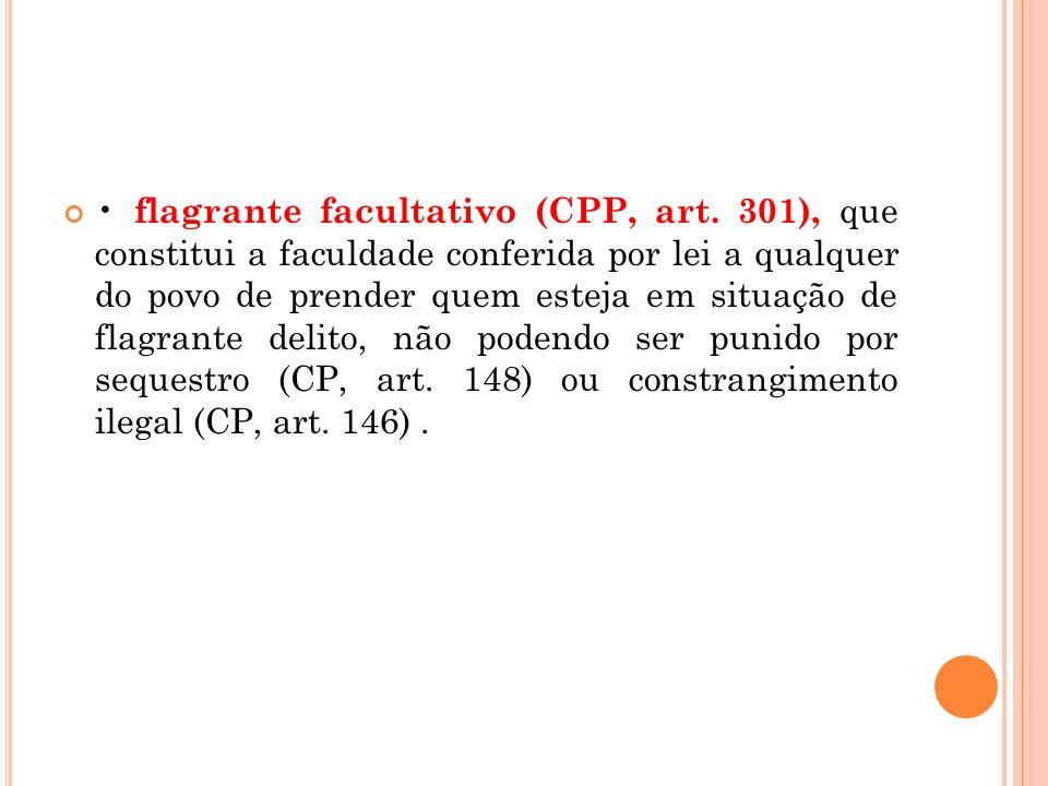 • flagrante facultativo (CPP, art