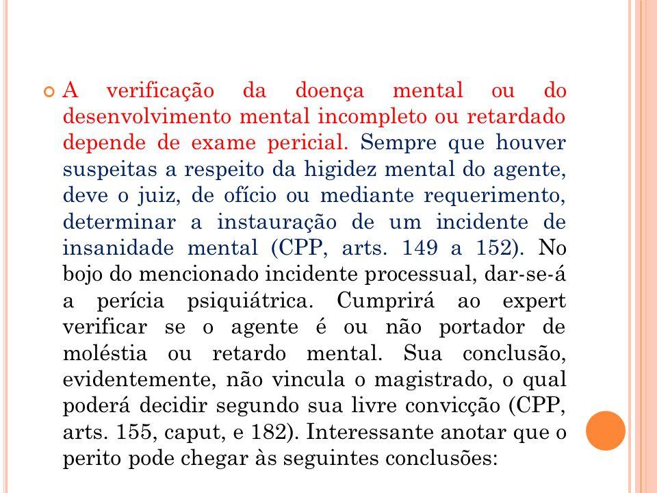 A verificação da doença mental ou do desenvolvimento mental incompleto ou retardado depende de exame pericial.
