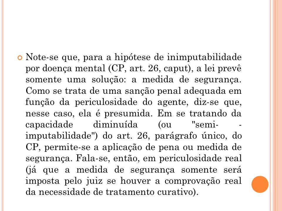 Note-se que, para a hipótese de inimputabilidade por doença mental (CP, art.