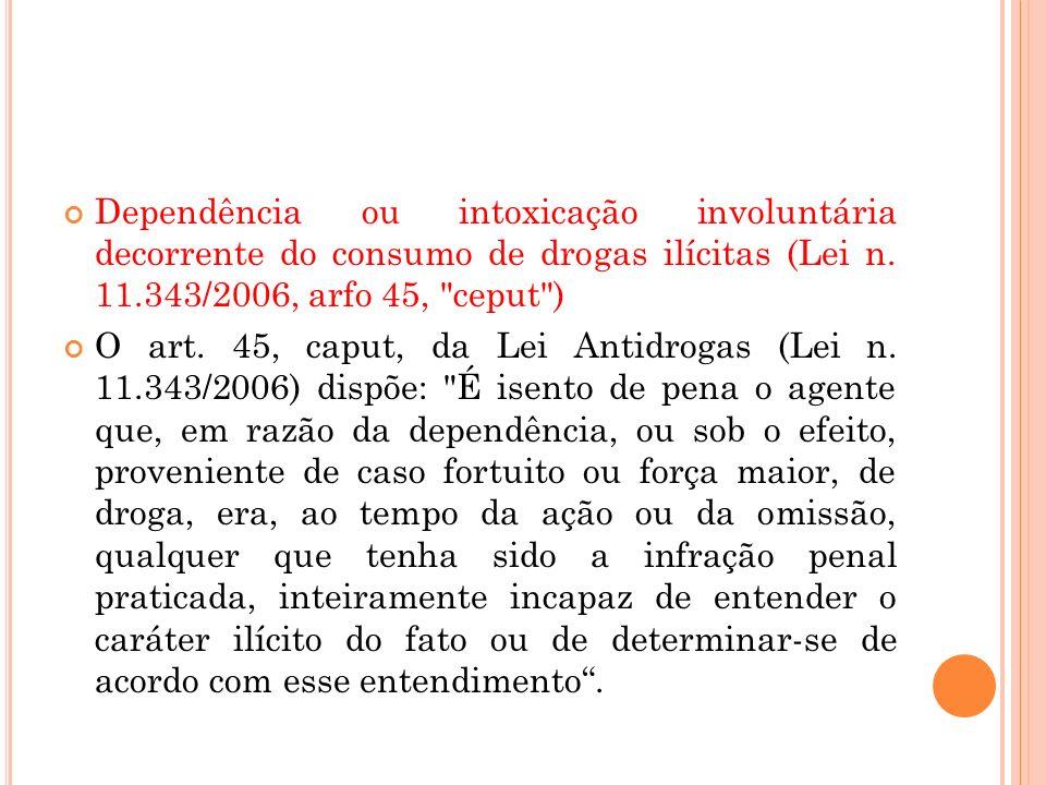 Dependência ou intoxicação involuntária decorrente do consumo de drogas ilícitas (Lei n. 11.343/2006, arfo 45, ceput )