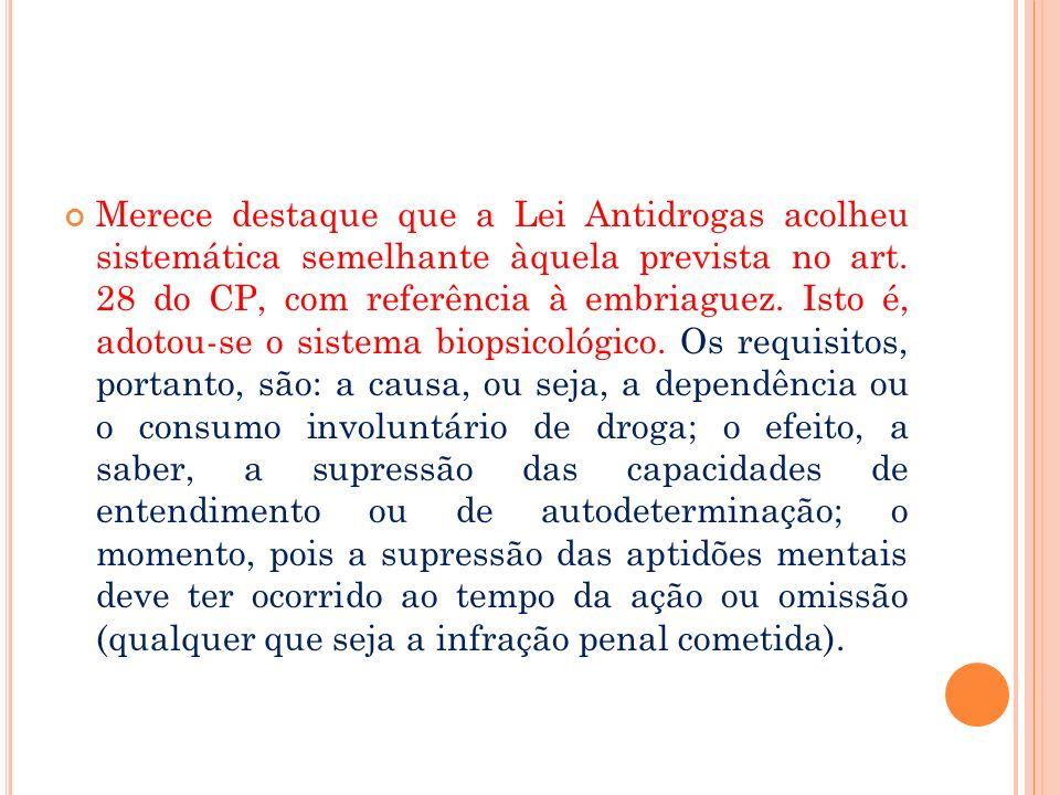 Merece destaque que a Lei Antidrogas acolheu sistemática semelhante àquela prevista no art.