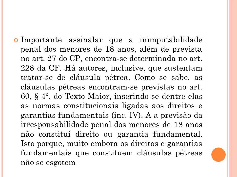 Importante assinalar que a inimputabilidade penal dos menores de 18 anos, além de prevista no art.