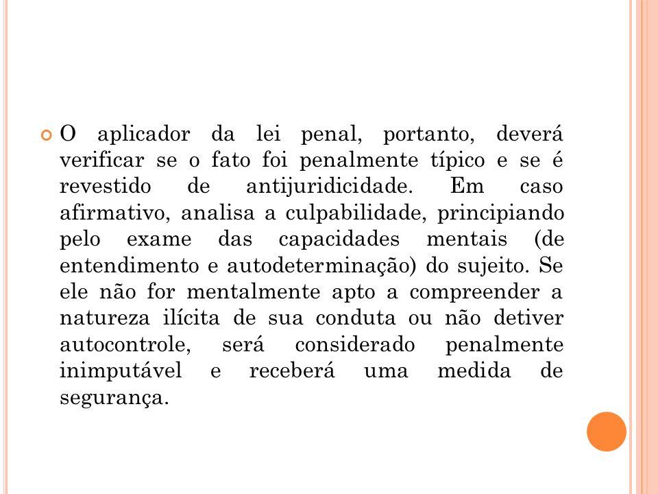 O aplicador da lei penal, portanto, deverá verificar se o fato foi penalmente típico e se é revestido de antijuridicidade.