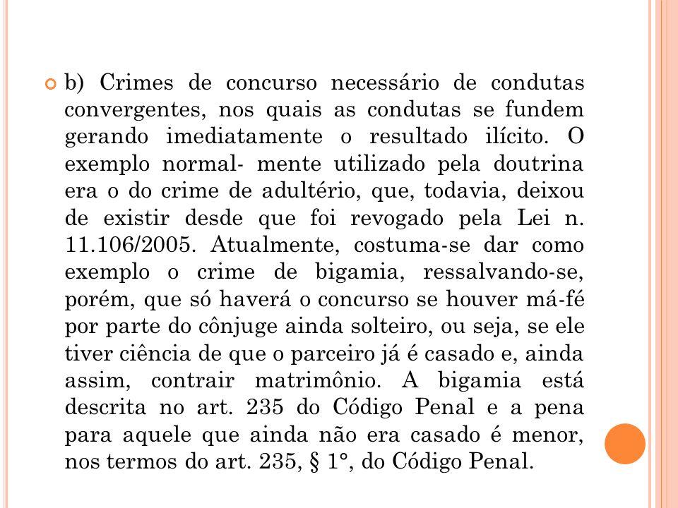 b) Crimes de concurso necessário de condutas convergentes, nos quais as condutas se fundem gerando imediatamente o resultado ilícito.