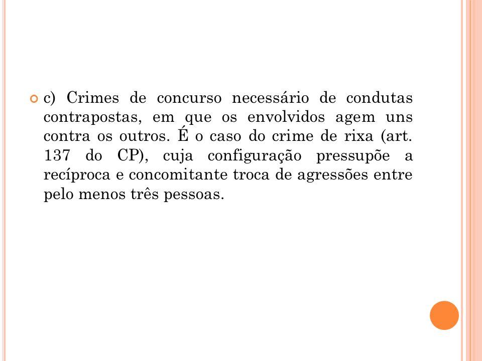 c) Crimes de concurso necessário de condutas contrapostas, em que os envolvidos agem uns contra os outros.