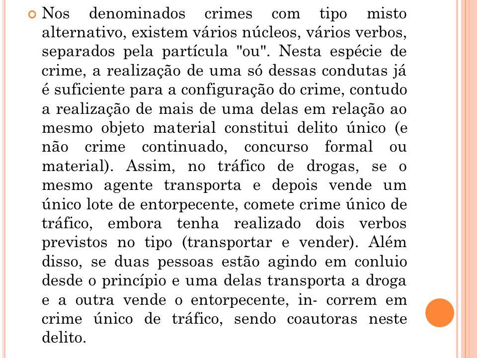 Nos denominados crimes com tipo misto alternativo, existem vários núcleos, vários verbos, separados pela partícula ou .
