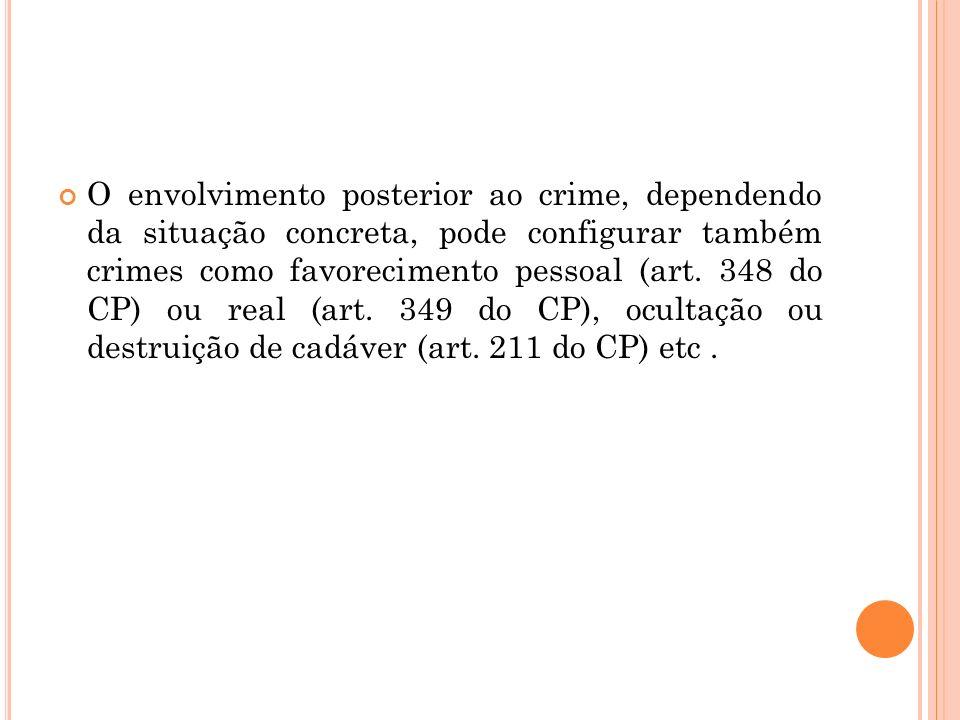 O envolvimento posterior ao crime, dependendo da situação concreta, pode configurar também crimes como favorecimento pessoal (art.