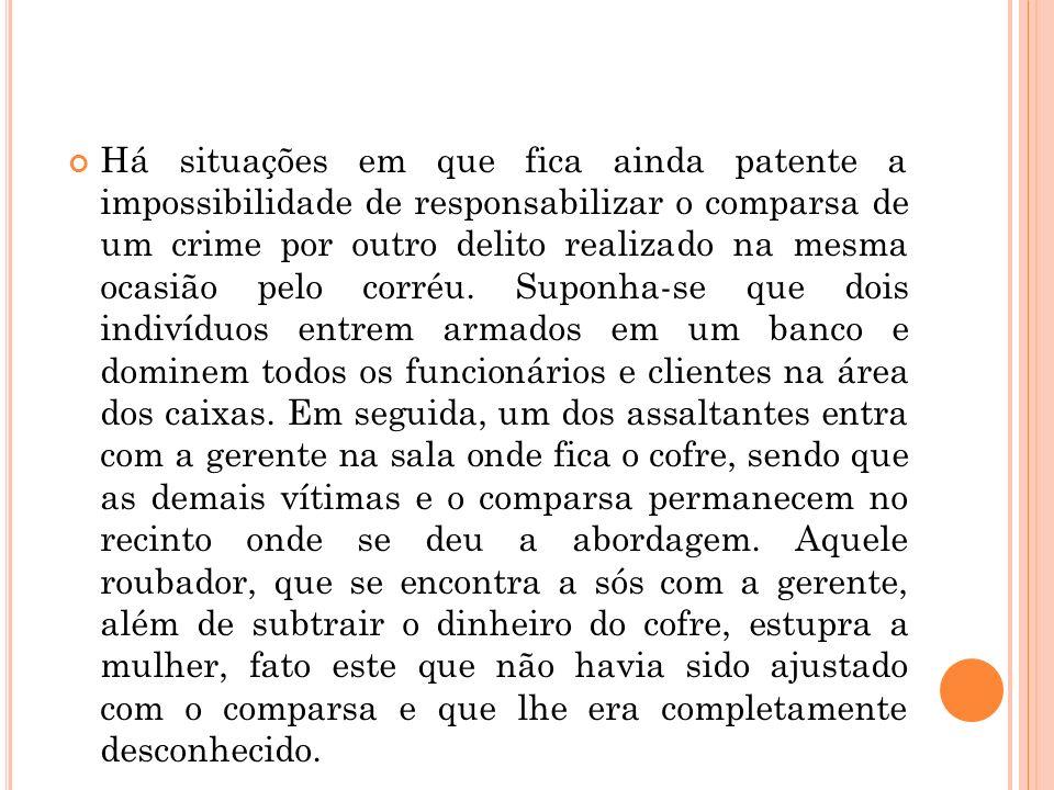 Há situações em que fica ainda patente a impossibilidade de responsabilizar o comparsa de um crime por outro delito realizado na mesma ocasião pelo corréu.