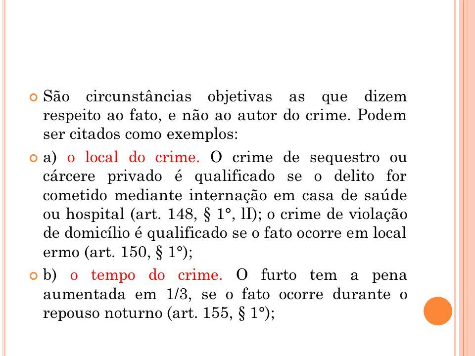 São circunstâncias objetivas as que dizem respeito ao fato, e não ao autor do crime. Podem ser citados como exemplos: