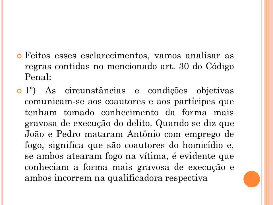 Feitos esses esclarecimentos, vamos analisar as regras contidas no mencionado art. 30 do Código Penal: