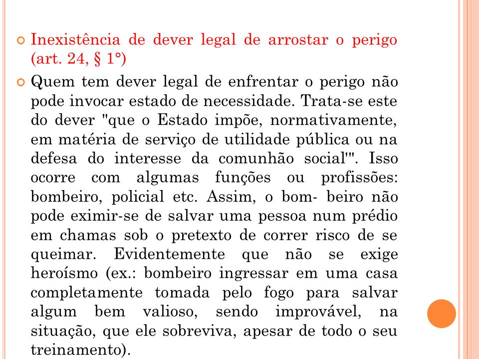 Inexistência de dever legal de arrostar o perigo (art. 24, § 1°)