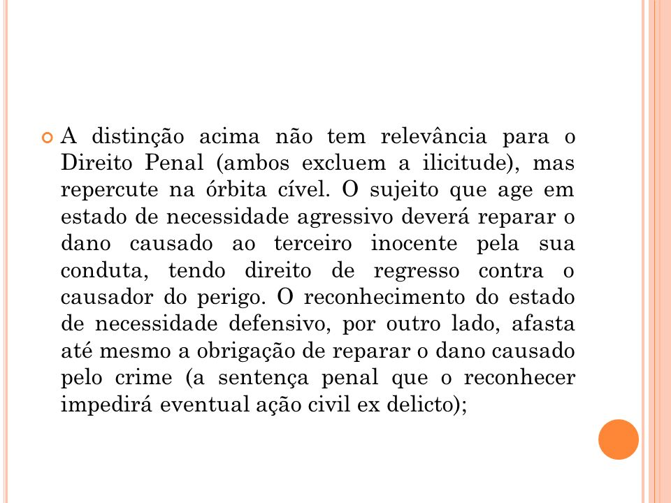 A distinção acima não tem relevância para o Direito Penal (ambos excluem a ilicitude), mas repercute na órbita cível.
