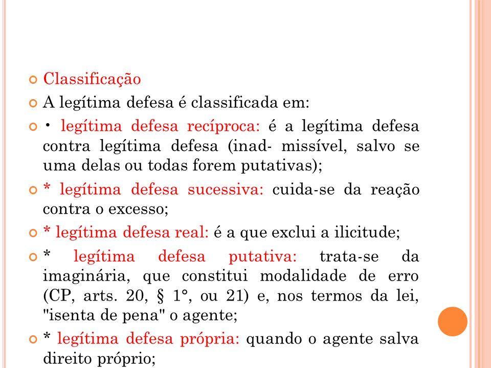 Classificação A legítima defesa é classificada em: