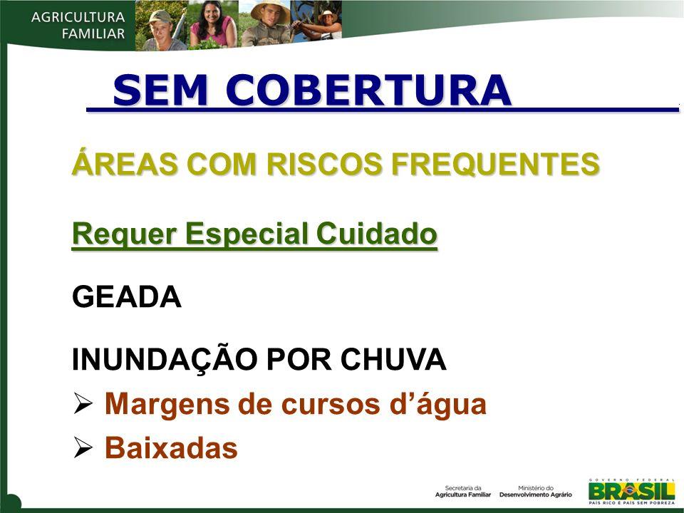 SEM COBERTURA . ÁREAS COM RISCOS FREQUENTES Requer Especial Cuidado