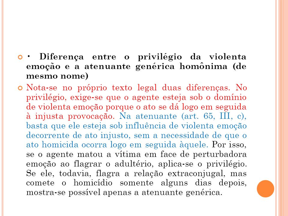 • Diferença entre o privilégio da violenta emoção e a atenuante genérica homônima (de mesmo nome)