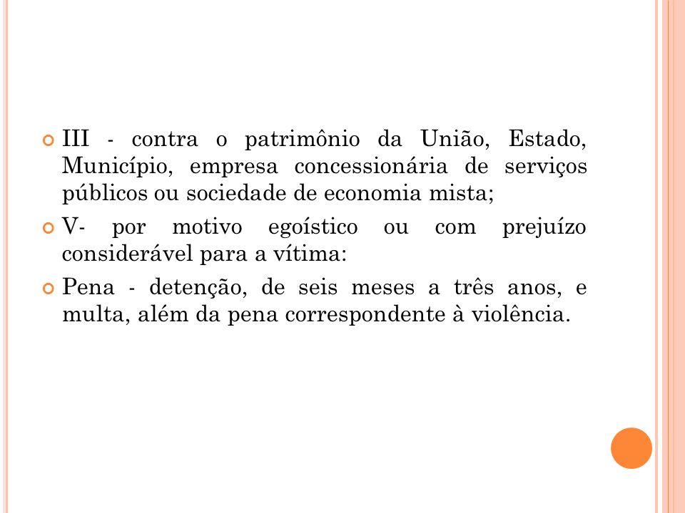 III - contra o patrimônio da União, Estado, Município, empresa concessionária de serviços públicos ou sociedade de economia mista;