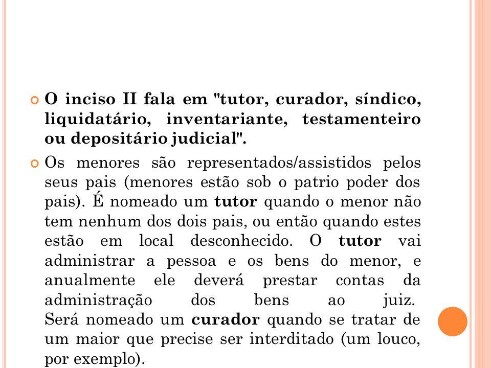 O inciso II fala em tutor, curador, síndico, liquidatário, inventariante, testamenteiro ou depositário judicial .