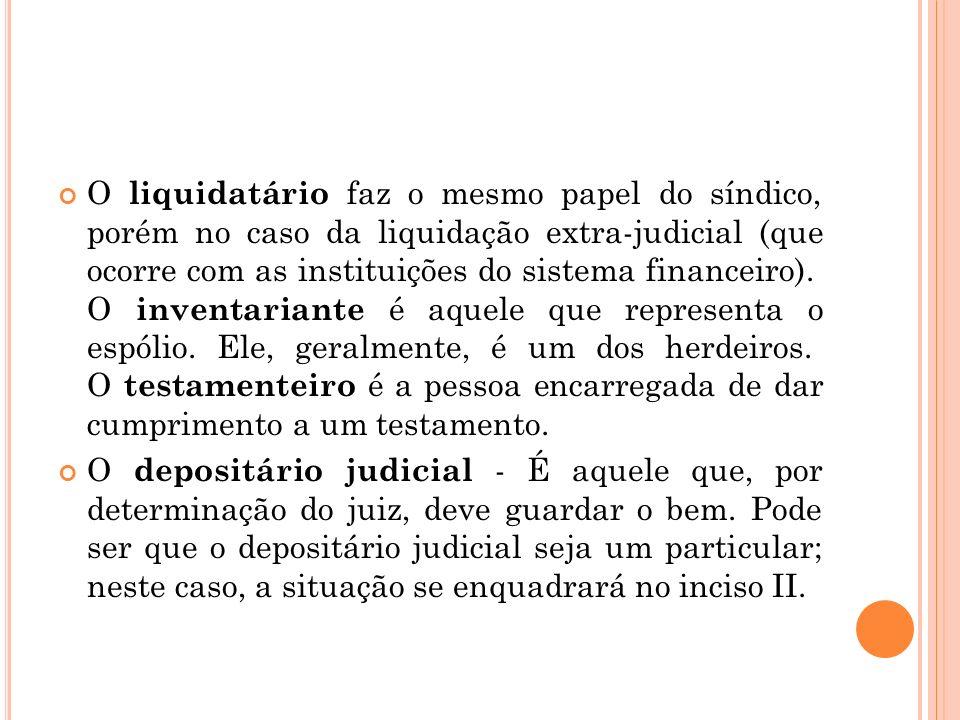 O liquidatário faz o mesmo papel do síndico, porém no caso da liquidação extra-judicial (que ocorre com as instituições do sistema financeiro). O inventariante é aquele que representa o espólio. Ele, geralmente, é um dos herdeiros. O testamenteiro é a pessoa encarregada de dar cumprimento a um testamento.