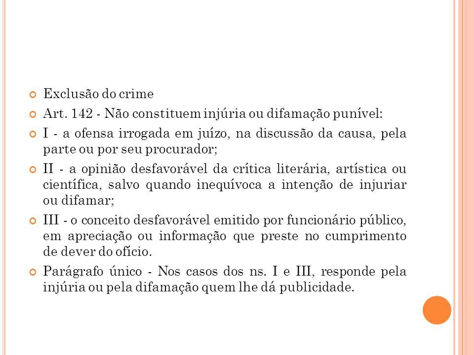 Exclusão do crime Art. 142 - Não constituem injúria ou difamação punível: