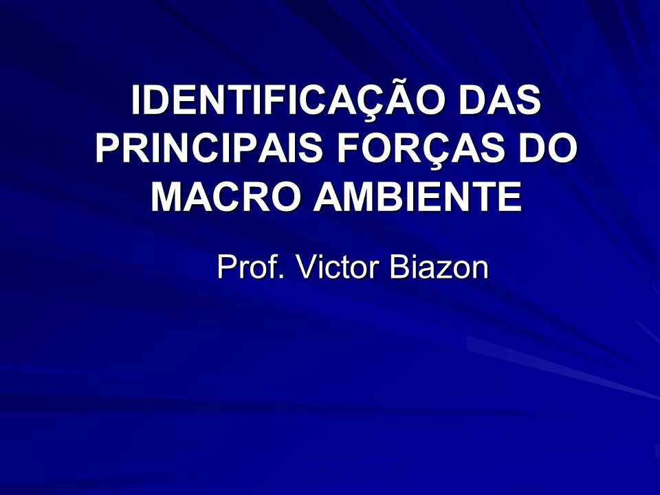 IDENTIFICAÇÃO DAS PRINCIPAIS FORÇAS DO MACRO AMBIENTE