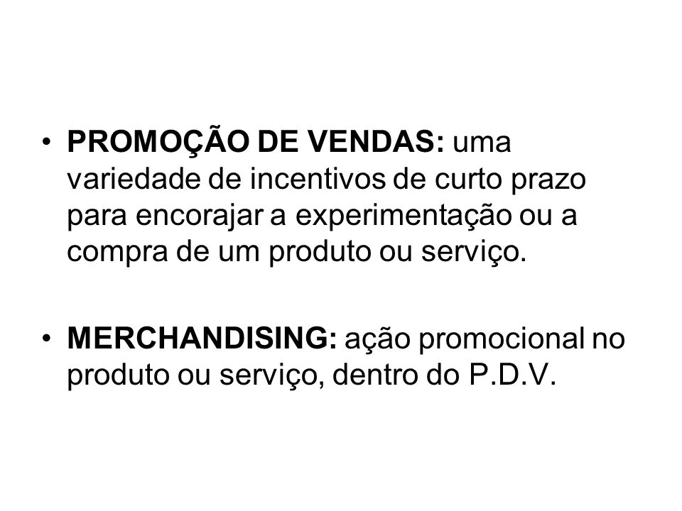 PROMOÇÃO DE VENDAS: uma variedade de incentivos de curto prazo para encorajar a experimentação ou a compra de um produto ou serviço.