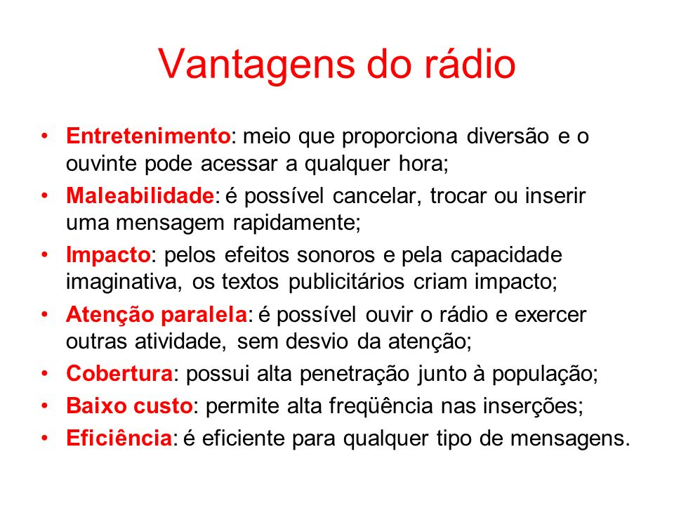 Vantagens do rádio Entretenimento: meio que proporciona diversão e o ouvinte pode acessar a qualquer hora;
