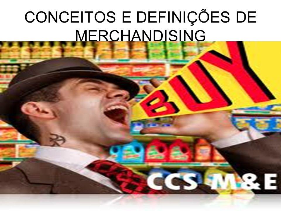 CONCEITOS E DEFINIÇÕES DE MERCHANDISING