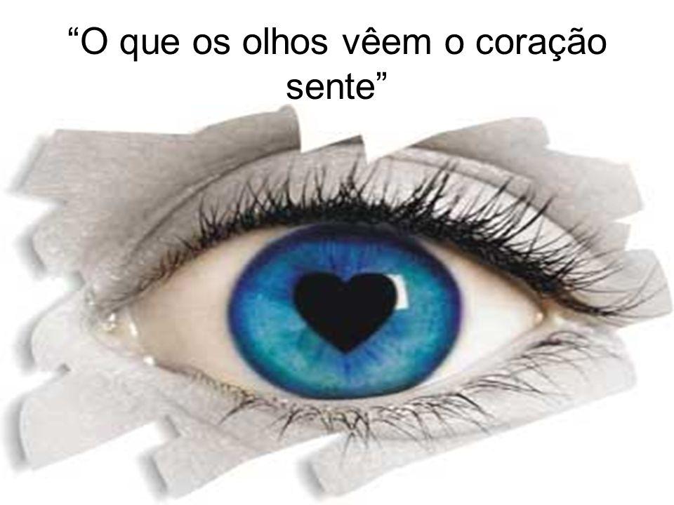 O que os olhos vêem o coração sente