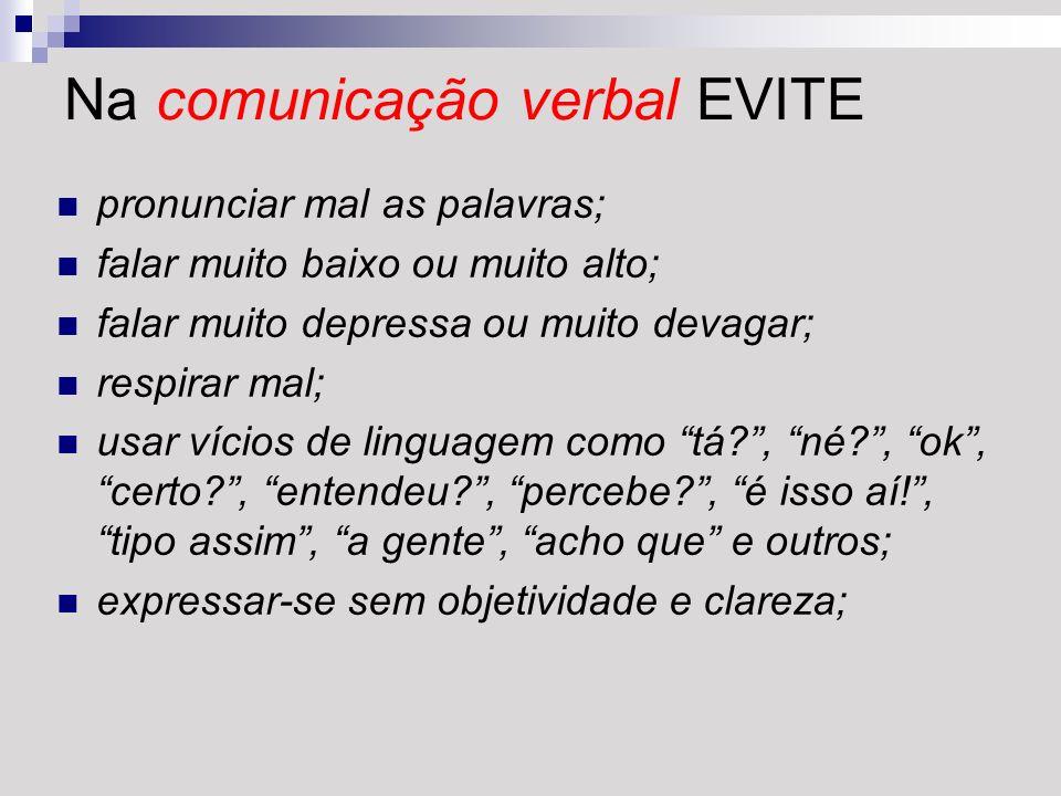 Na comunicação verbal EVITE