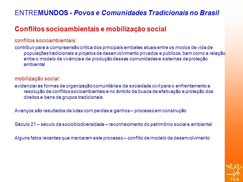 ENTREMUNDOS - Povos e Comunidades Tradicionais no Brasil Conflitos socioambientais e mobilização social