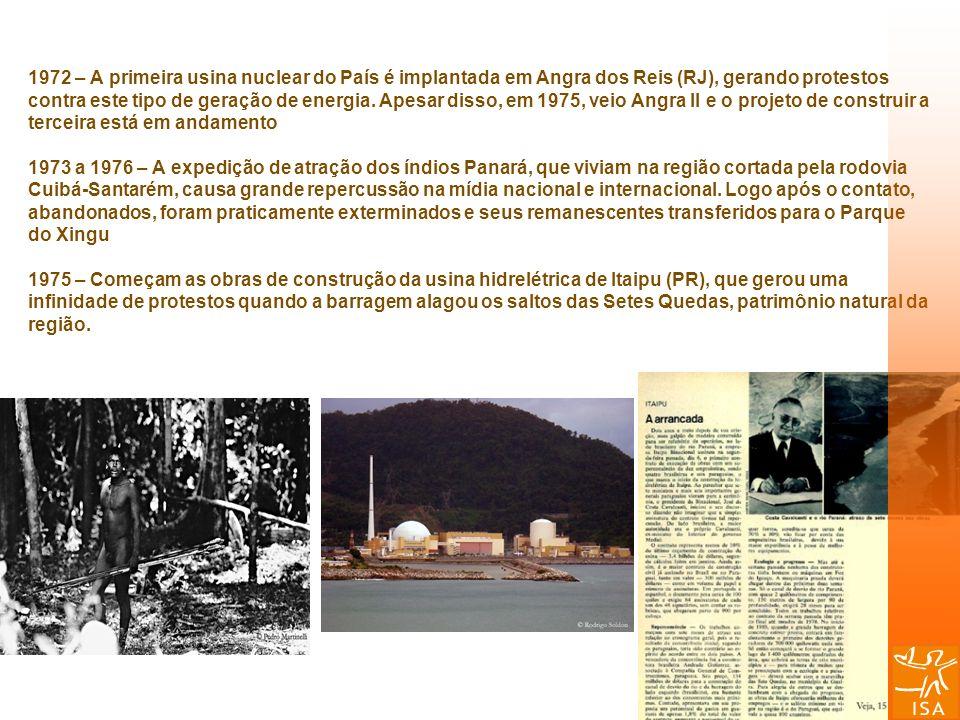 1972 – A primeira usina nuclear do País é implantada em Angra dos Reis (RJ), gerando protestos contra este tipo de geração de energia.
