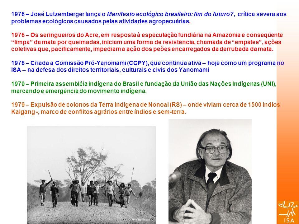 1976 – José Lutzemberger lança o Manifesto ecológico brasileiro: fim do futuro , crítica severa aos problemas ecológicos causados pelas atividades agropecuárias.