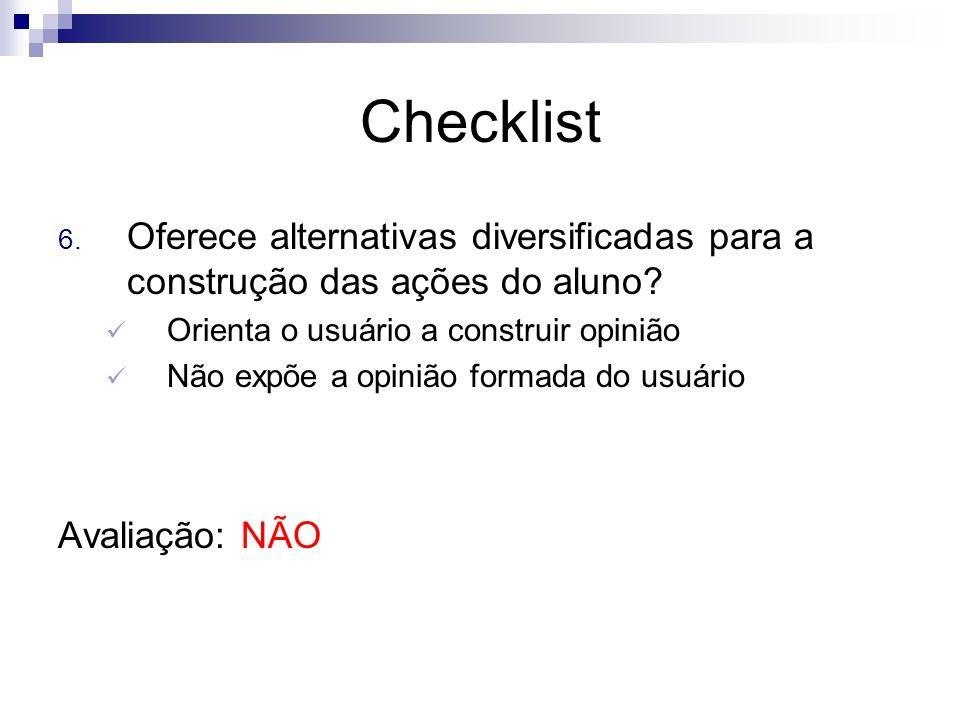 Checklist Oferece alternativas diversificadas para a construção das ações do aluno Orienta o usuário a construir opinião.
