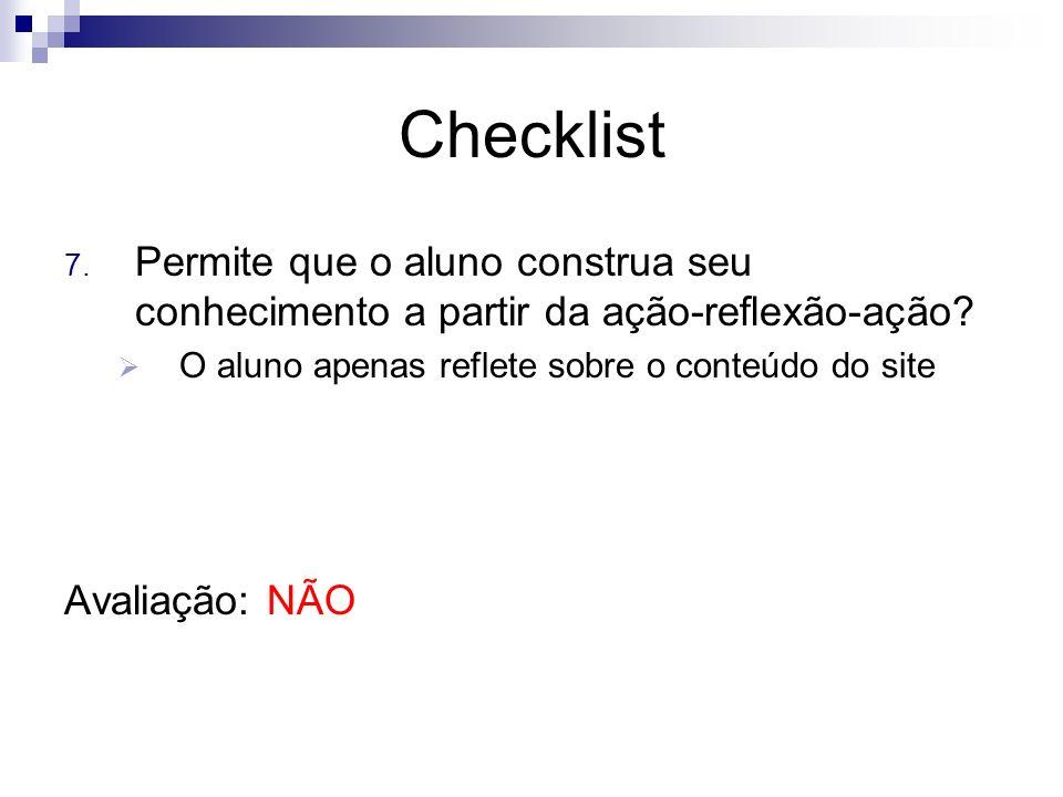 Checklist Permite que o aluno construa seu conhecimento a partir da ação-reflexão-ação O aluno apenas reflete sobre o conteúdo do site.