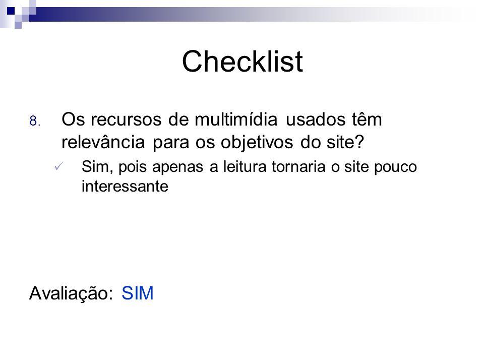 Checklist Os recursos de multimídia usados têm relevância para os objetivos do site Sim, pois apenas a leitura tornaria o site pouco interessante.