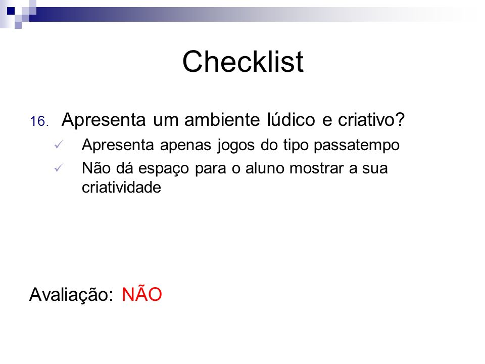 Checklist Apresenta um ambiente lúdico e criativo Avaliação: NÃO