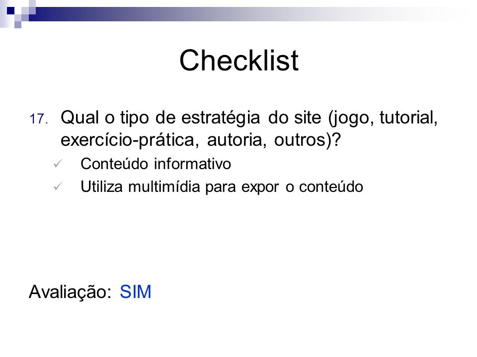 Checklist Qual o tipo de estratégia do site (jogo, tutorial, exercício-prática, autoria, outros) Conteúdo informativo.