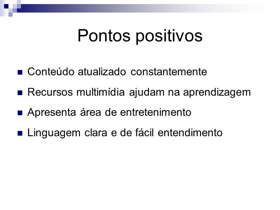 Pontos positivos Conteúdo atualizado constantemente