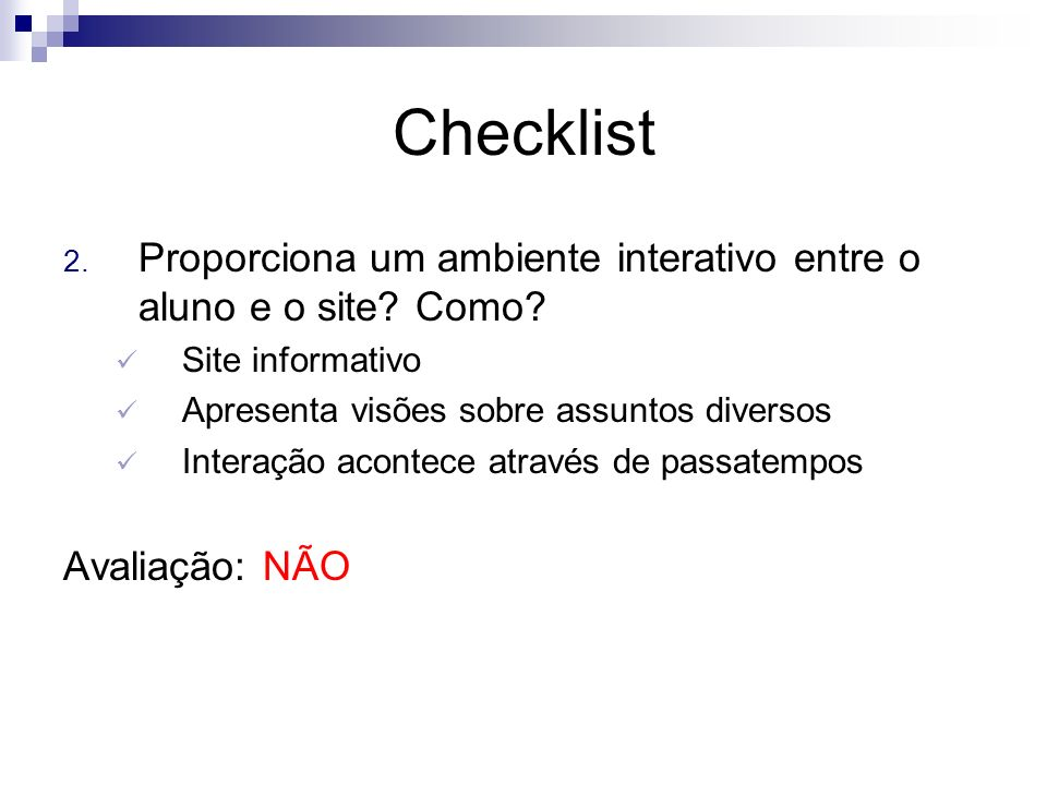 Checklist Proporciona um ambiente interativo entre o aluno e o site Como Site informativo. Apresenta visões sobre assuntos diversos.