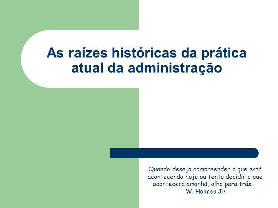 As raízes históricas da prática atual da administração