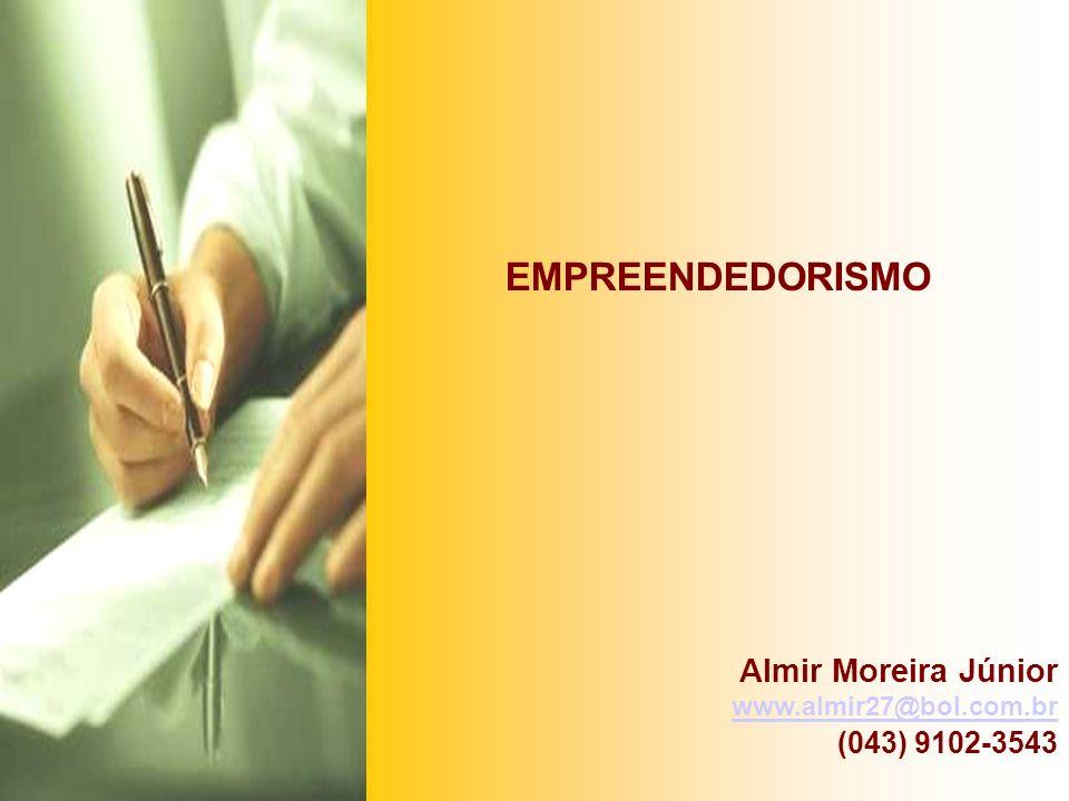 EMPREENDEDORISMO Almir Moreira Júnior (043) 9102-3543