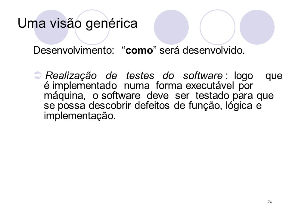 Uma visão genérica Desenvolvimento: como será desenvolvido.