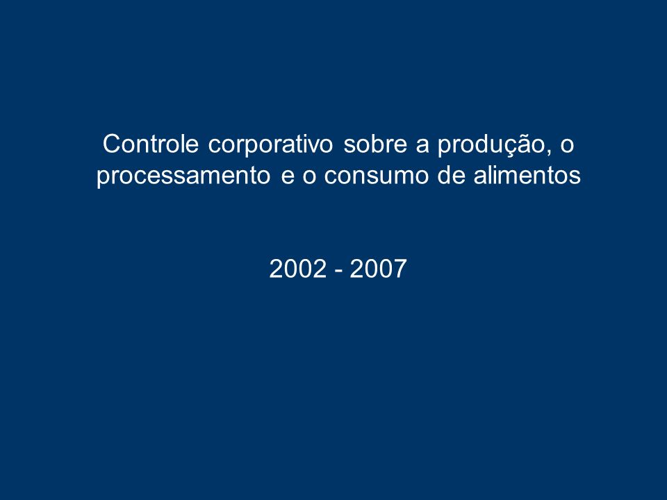 Controle corporativo sobre a produção, o processamento e o consumo de alimentos
