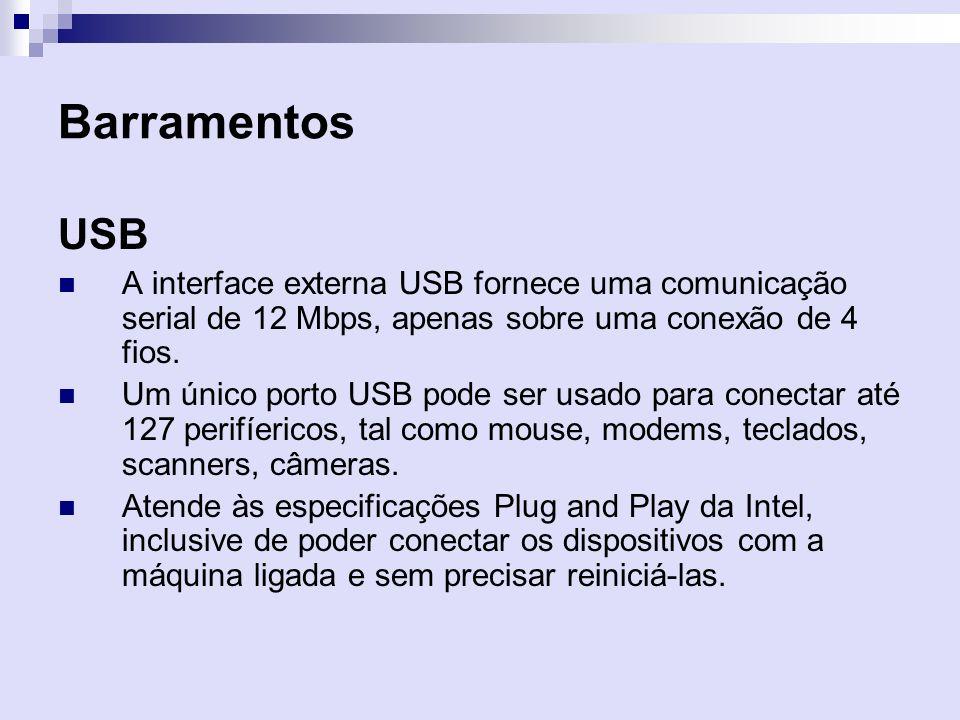 Barramentos USB. A interface externa USB fornece uma comunicação serial de 12 Mbps, apenas sobre uma conexão de 4 fios.