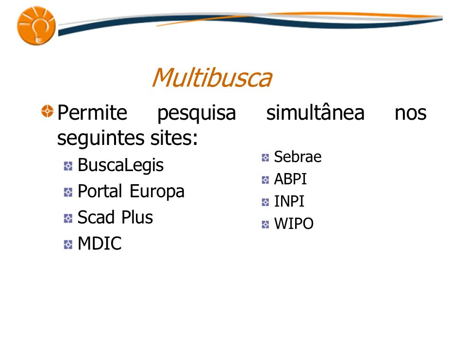 Multibusca Permite pesquisa simultânea nos seguintes sites: BuscaLegis