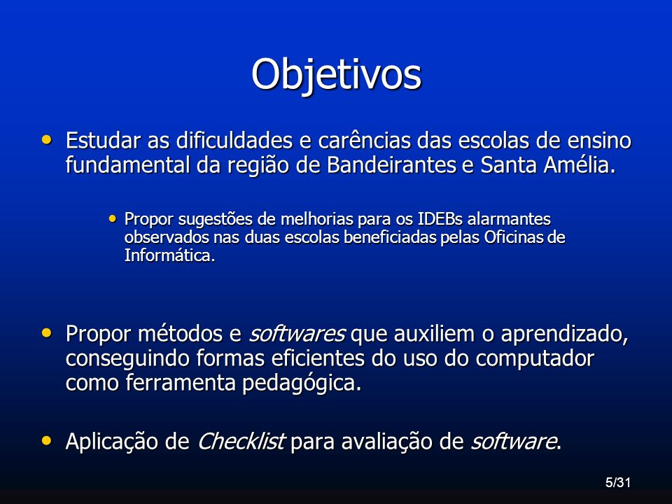 Objetivos Estudar as dificuldades e carências das escolas de ensino fundamental da região de Bandeirantes e Santa Amélia.