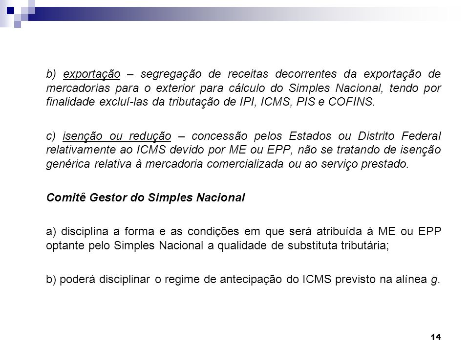 b) exportação – segregação de receitas decorrentes da exportação de mercadorias para o exterior para cálculo do Simples Nacional, tendo por finalidade excluí-las da tributação de IPI, ICMS, PIS e COFINS.