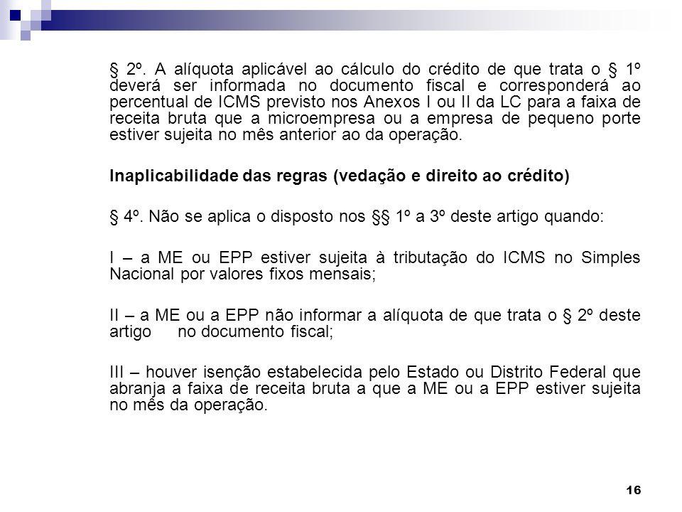 Inaplicabilidade das regras (vedação e direito ao crédito)
