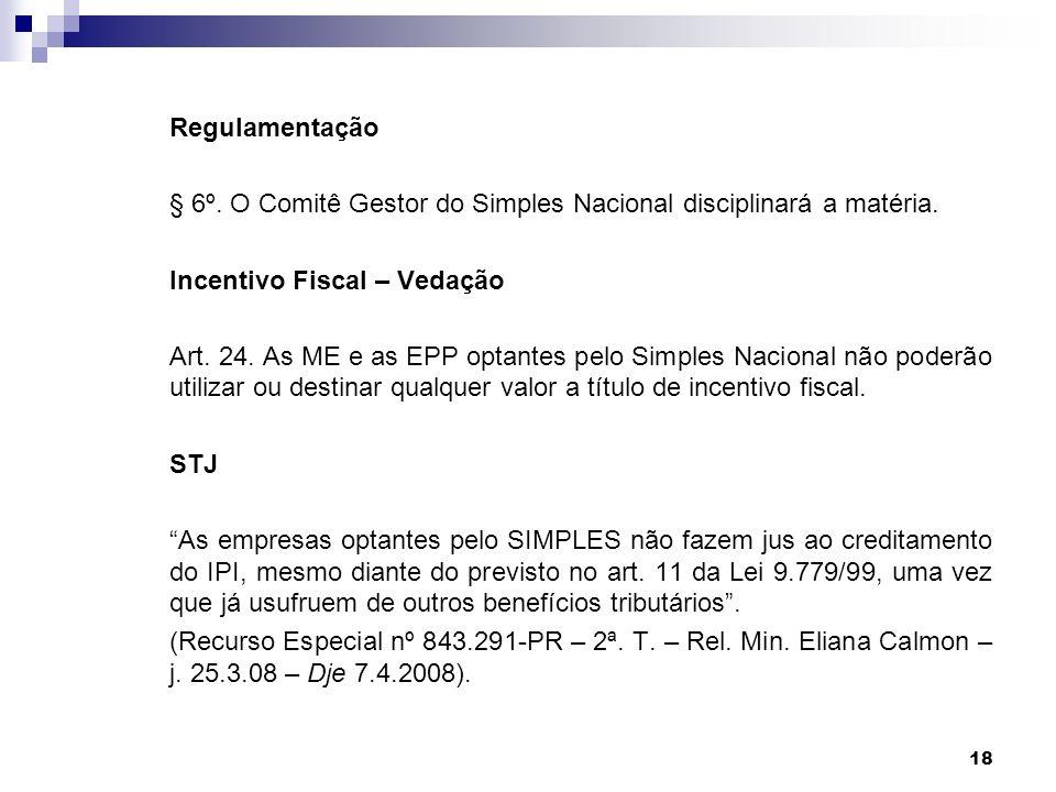 Regulamentação § 6º. O Comitê Gestor do Simples Nacional disciplinará a matéria. Incentivo Fiscal – Vedação.