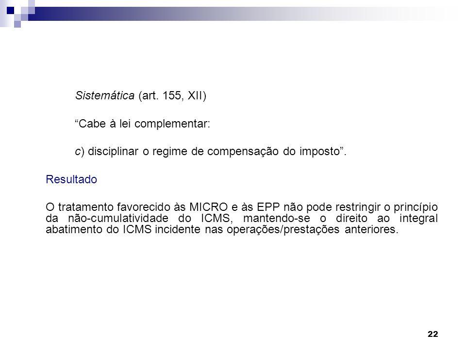Sistemática (art. 155, XII) Cabe à lei complementar: c) disciplinar o regime de compensação do imposto .